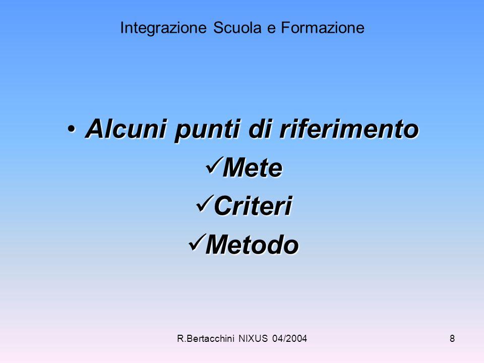 8 Integrazione Scuola e Formazione Alcuni punti di riferimentoAlcuni punti di riferimento Mete Mete Criteri Criteri Metodo Metodo
