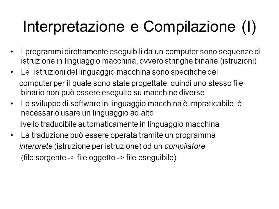Interpretazione e Compilazione (I) I programmi direttamente eseguibili da un computer sono sequenze di istruzione in linguaggio macchina, ovvero strin