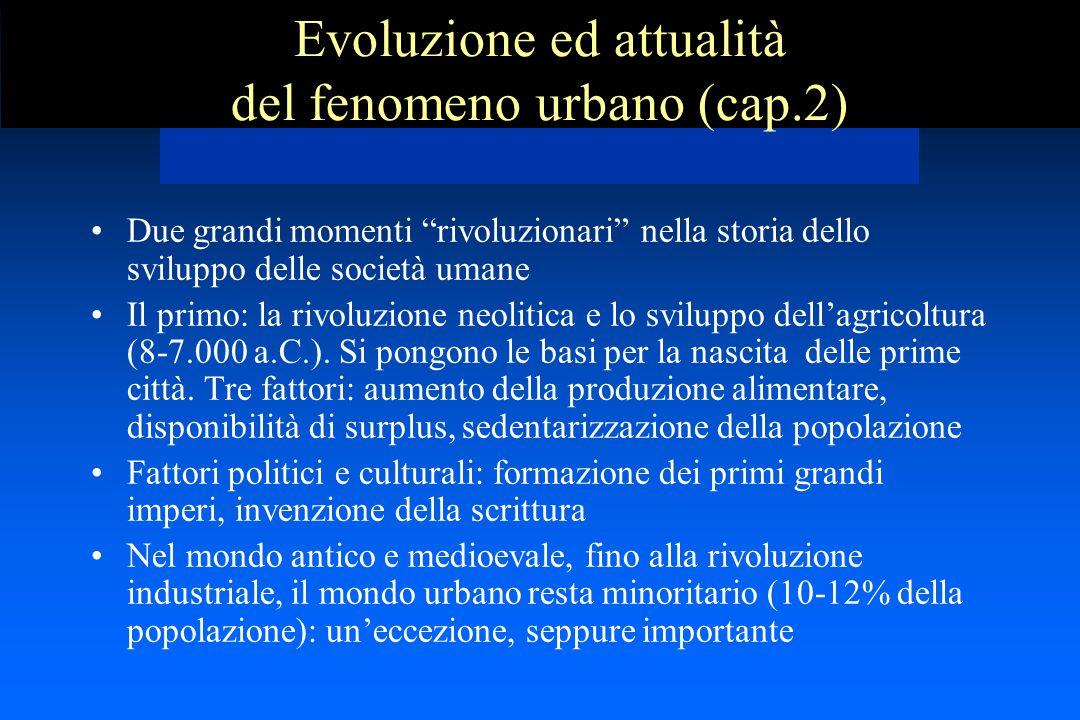 Evoluzione ed attualità del fenomeno urbano (cap.2) Due grandi momenti rivoluzionari nella storia dello sviluppo delle società umane Il primo: la rivoluzione neolitica e lo sviluppo dell'agricoltura (8-7.000 a.C.).