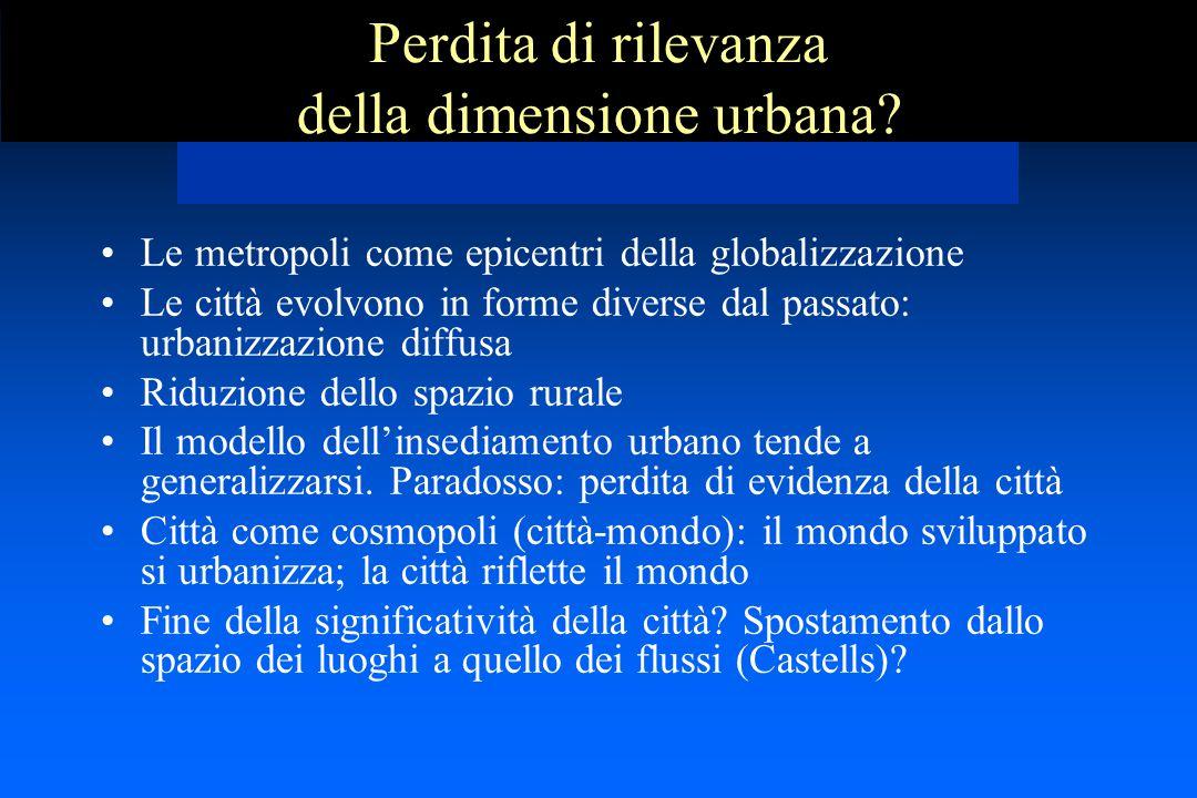 Perdita di rilevanza della dimensione urbana? Le metropoli come epicentri della globalizzazione Le città evolvono in forme diverse dal passato: urbani