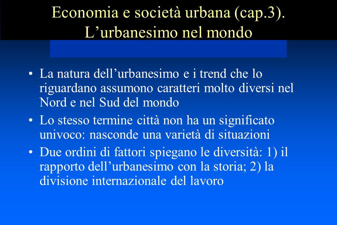 Economia e società urbana (cap.3). L'urbanesimo nel mondo La natura dell'urbanesimo e i trend che lo riguardano assumono caratteri molto diversi nel N