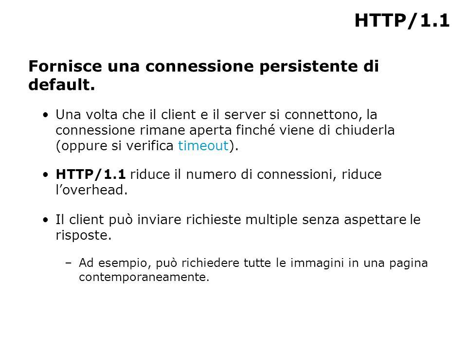 HTTP/1.1 Fornisce una connessione persistente di default.