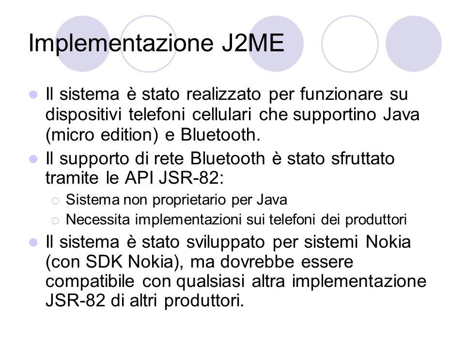 Implementazione J2ME Il sistema è stato realizzato per funzionare su dispositivi telefoni cellulari che supportino Java (micro edition) e Bluetooth. I
