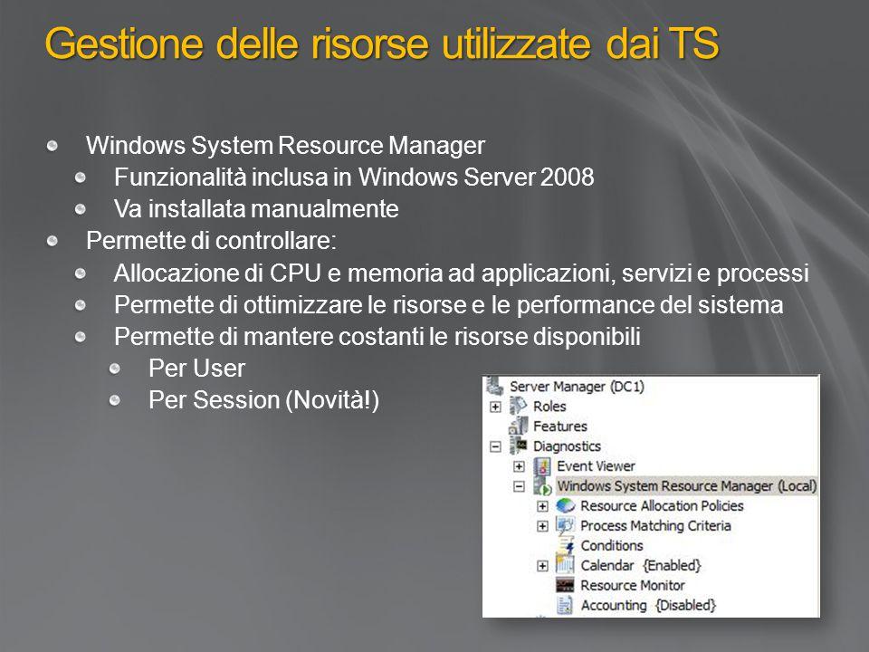 Gestione delle risorse utilizzate dai TS Windows System Resource Manager Funzionalità inclusa in Windows Server 2008 Va installata manualmente Permett
