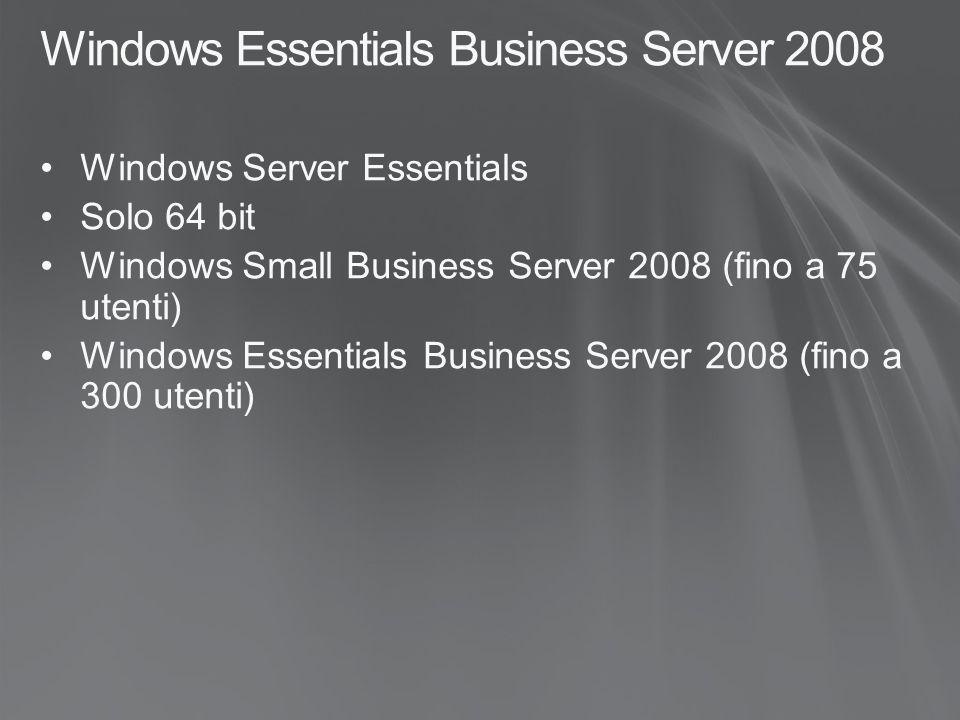 Windows Essentials Business Server 2008 Windows Server Essentials Solo 64 bit Windows Small Business Server 2008 (fino a 75 utenti) Windows Essentials Business Server 2008 (fino a 300 utenti)