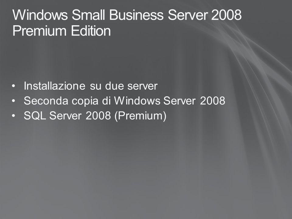 Windows Small Business Server 2008 Premium Edition Installazione su due server Seconda copia di Windows Server 2008 SQL Server 2008 (Premium)