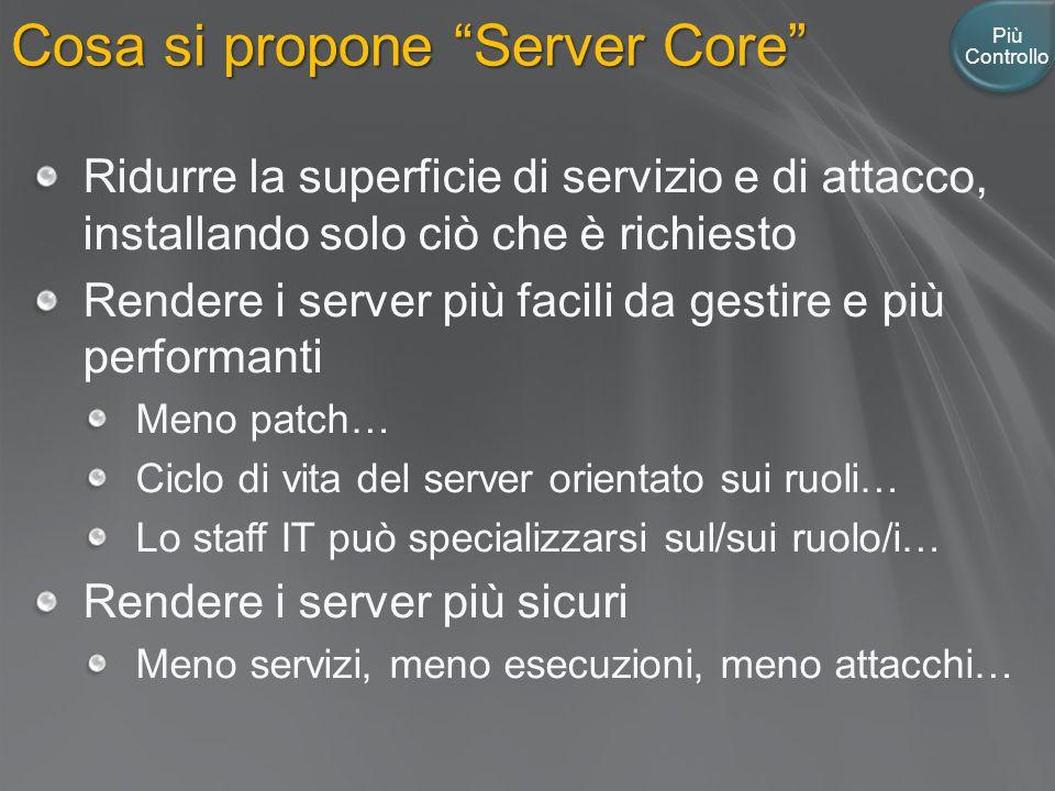 """Cosa si propone """"Server Core"""" Più Controllo Ridurre la superficie di servizio e di attacco, installando solo ciò che è richiesto Rendere i server più"""