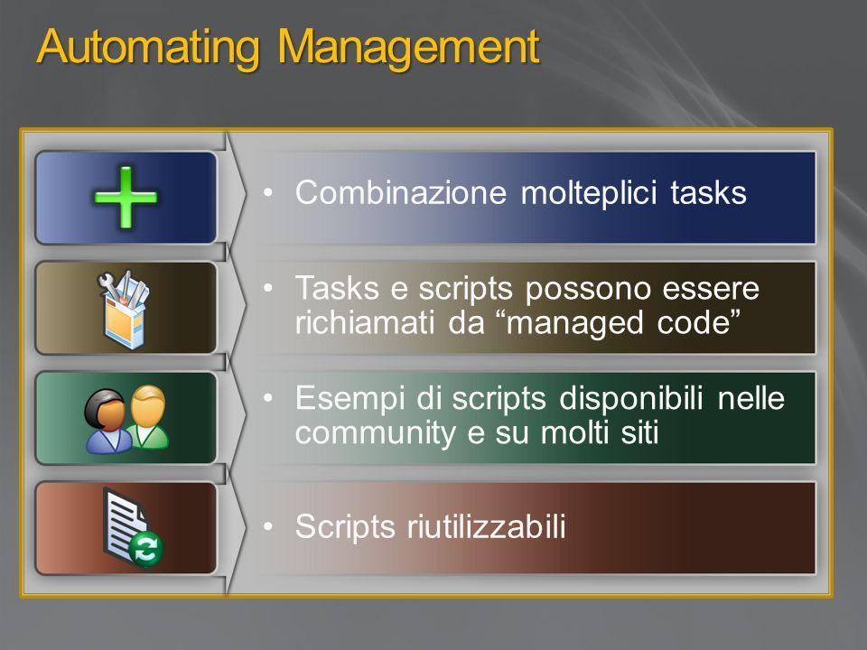 Automating Management Combinazione molteplici tasks Tasks e scripts possono essere richiamati da managed code Esempi di scripts disponibili nelle community e su molti siti Scripts riutilizzabili