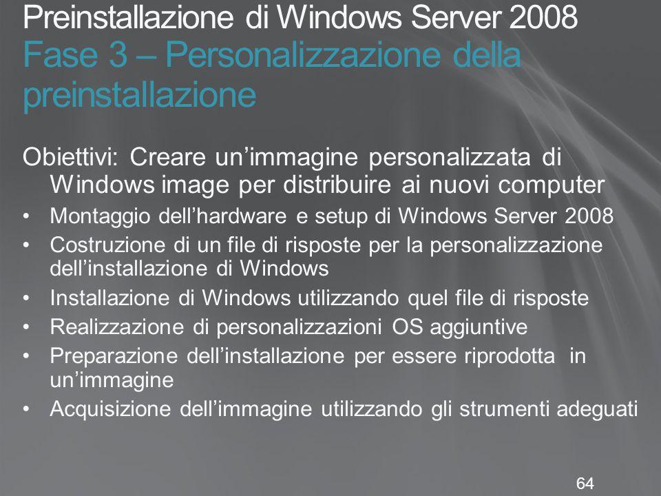 64 Preinstallazione di Windows Server 2008 Fase 3 – Personalizzazione della preinstallazione Obiettivi: Creare un'immagine personalizzata di Windows i
