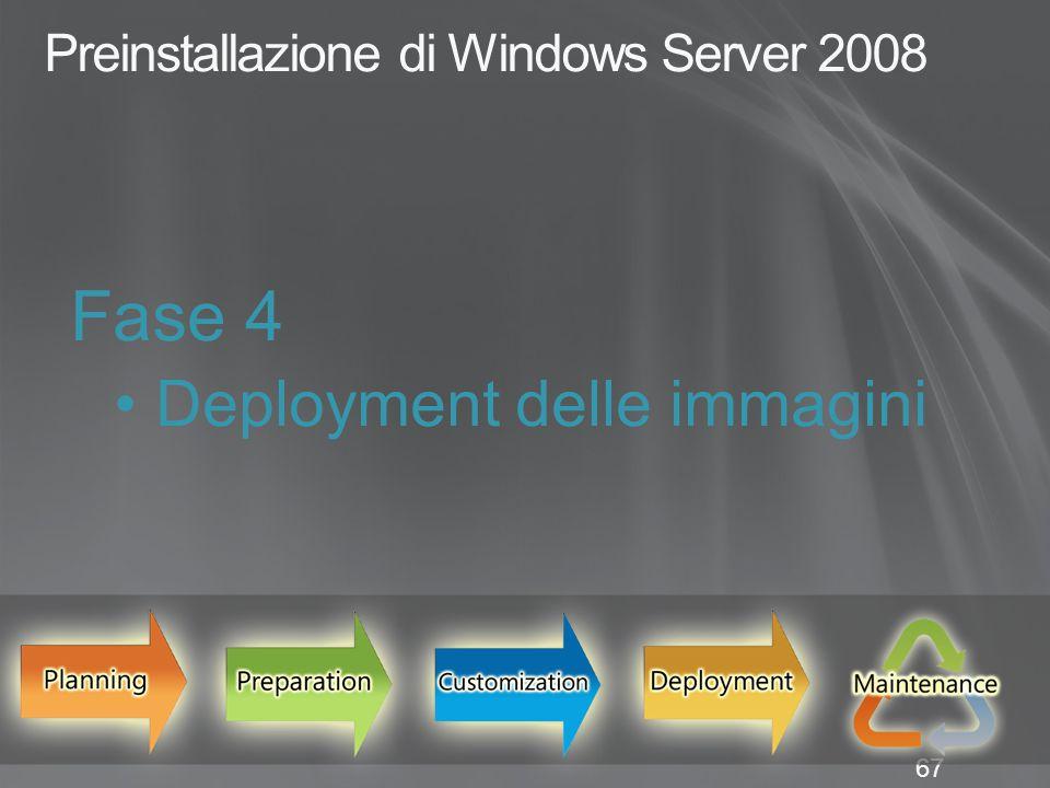 67 Preinstallazione di Windows Server 2008 Fase 4 Deployment delle immagini