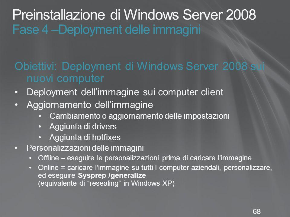 68 Preinstallazione di Windows Server 2008 Fase 4 –Deployment delle immagini Obiettivi: Deployment di Windows Server 2008 sui nuovi computer Deploymen