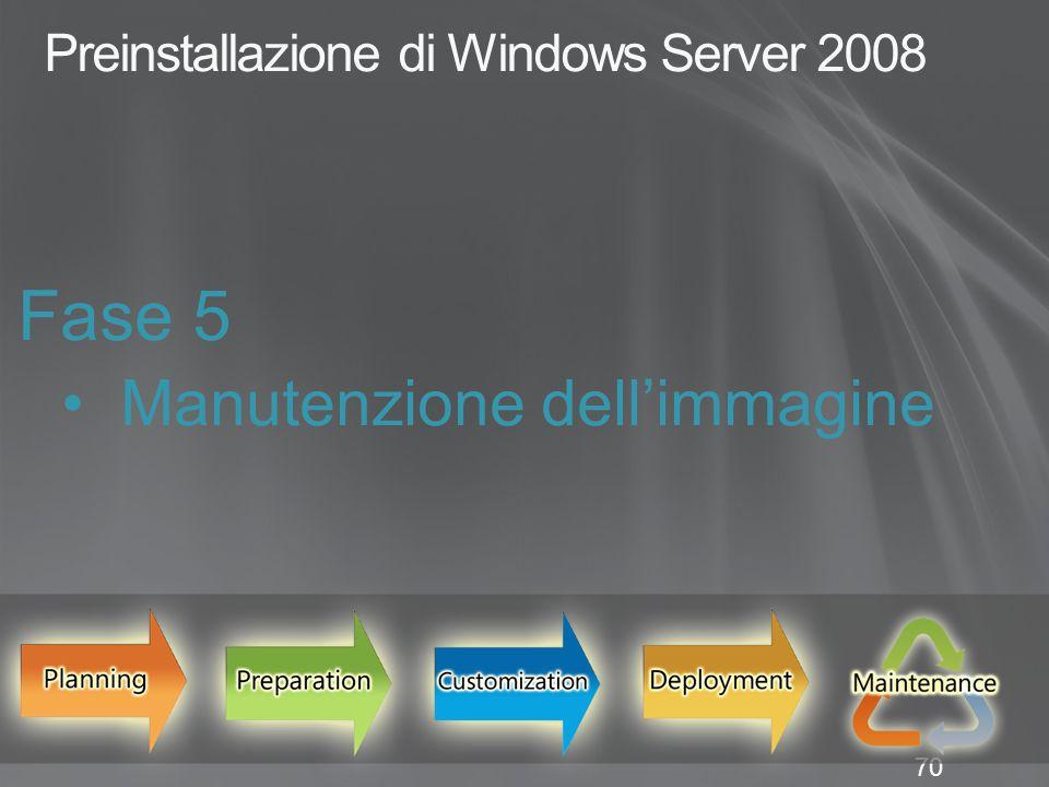 70 Preinstallazione di Windows Server 2008 Fase 5 Manutenzione dell'immagine
