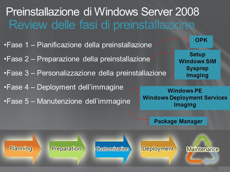 73 Preinstallazione di Windows Server 2008 Review delle fasi di preinstallazione Fase 1 – Pianificazione della preinstallazione Fase 2 – Preparazione