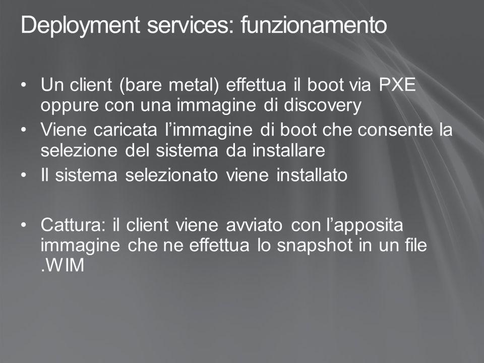 Deployment services: funzionamento Un client (bare metal) effettua il boot via PXE oppure con una immagine di discovery Viene caricata l'immagine di b