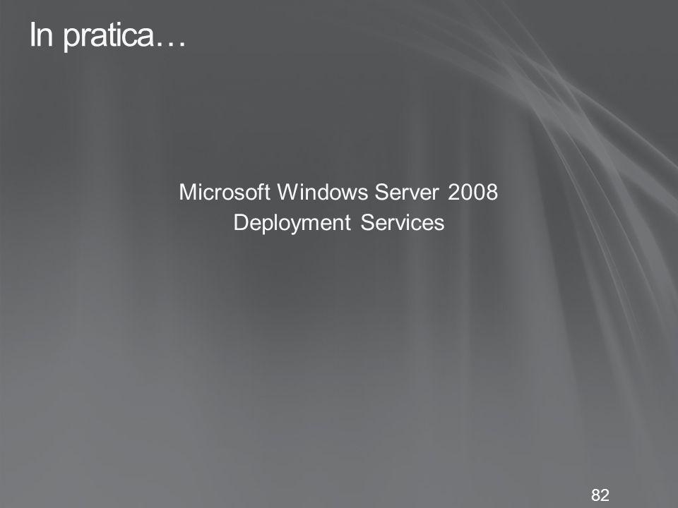 82 In pratica… Microsoft Windows Server 2008 Deployment Services