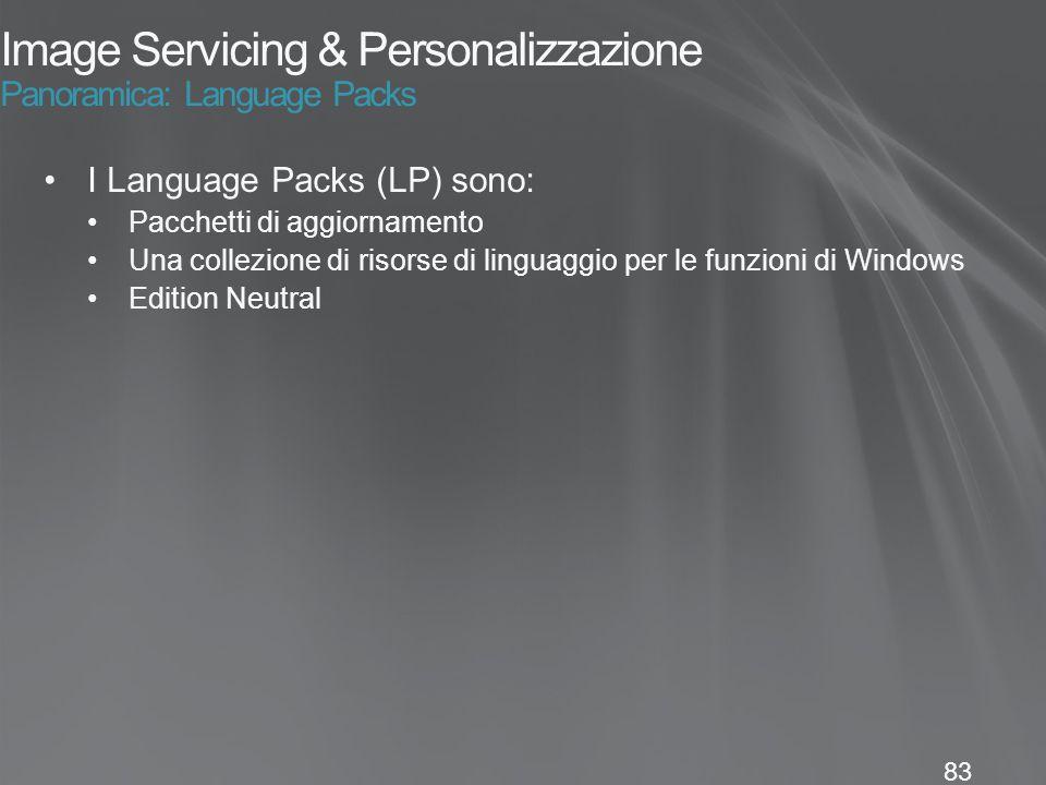 83 Image Servicing & Personalizzazione Panoramica: Language Packs I Language Packs (LP) sono: Pacchetti di aggiornamento Una collezione di risorse di linguaggio per le funzioni di Windows Edition Neutral