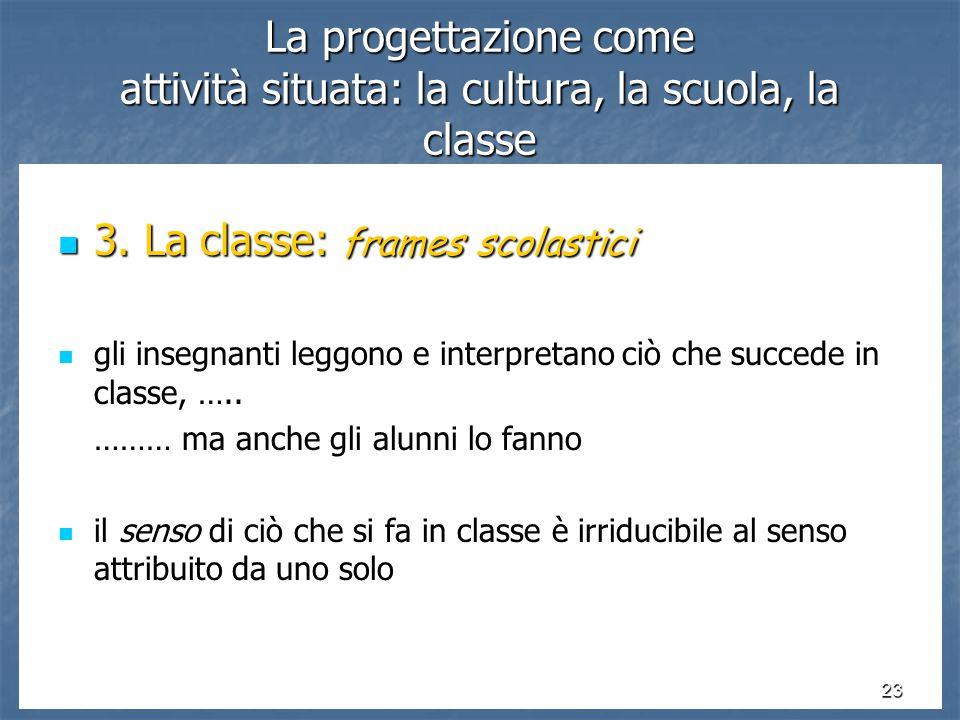 23 La progettazione come attività situata: la cultura, la scuola, la classe 3.