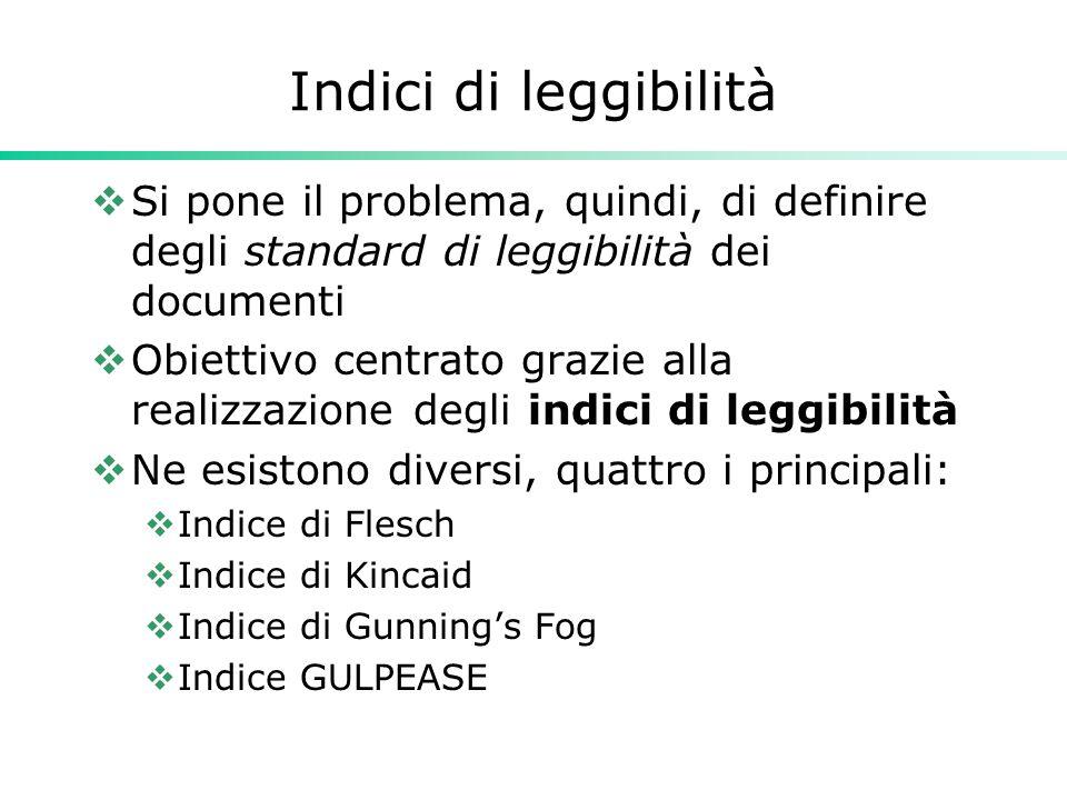 Indici di leggibilità  Si pone il problema, quindi, di definire degli standard di leggibilità dei documenti  Obiettivo centrato grazie alla realizza