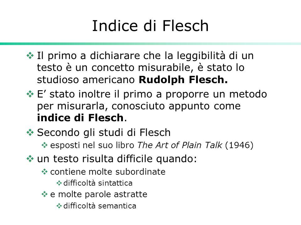 Indice di Flesch  Il primo a dichiarare che la leggibilità di un testo è un concetto misurabile, è stato lo studioso americano Rudolph Flesch.  E' s