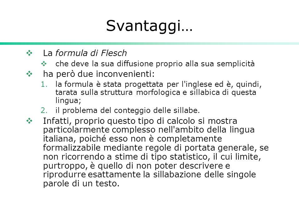 Svantaggi…  La formula di Flesch  che deve la sua diffusione proprio alla sua semplicità  ha però due inconvenienti: 1.la formula è stata progettat