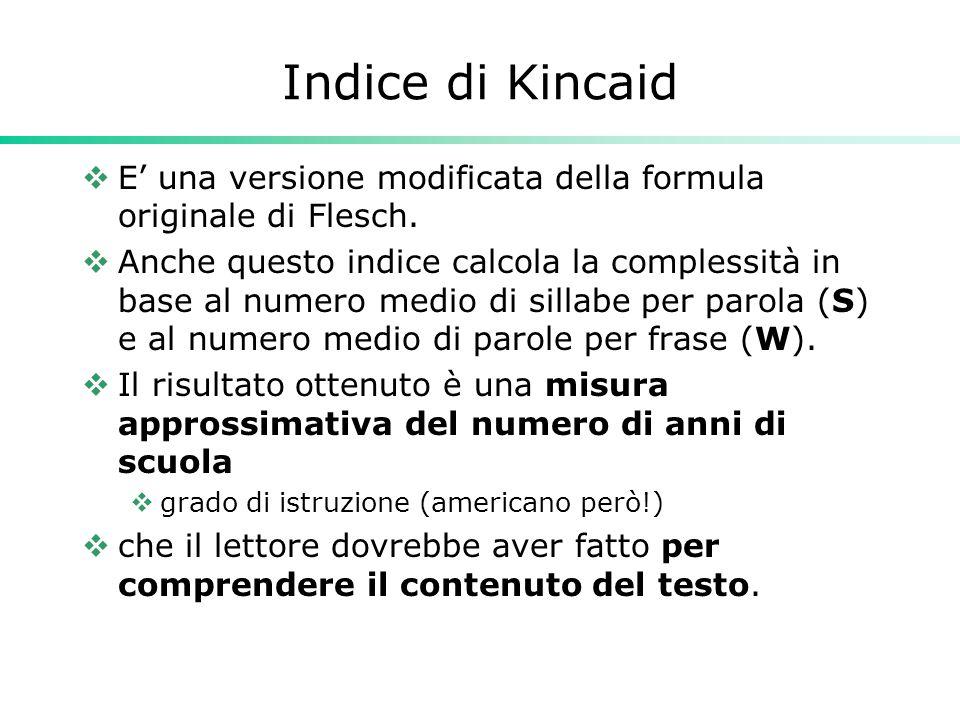 Indice di Kincaid  E' una versione modificata della formula originale di Flesch.  Anche questo indice calcola la complessità in base al numero medio