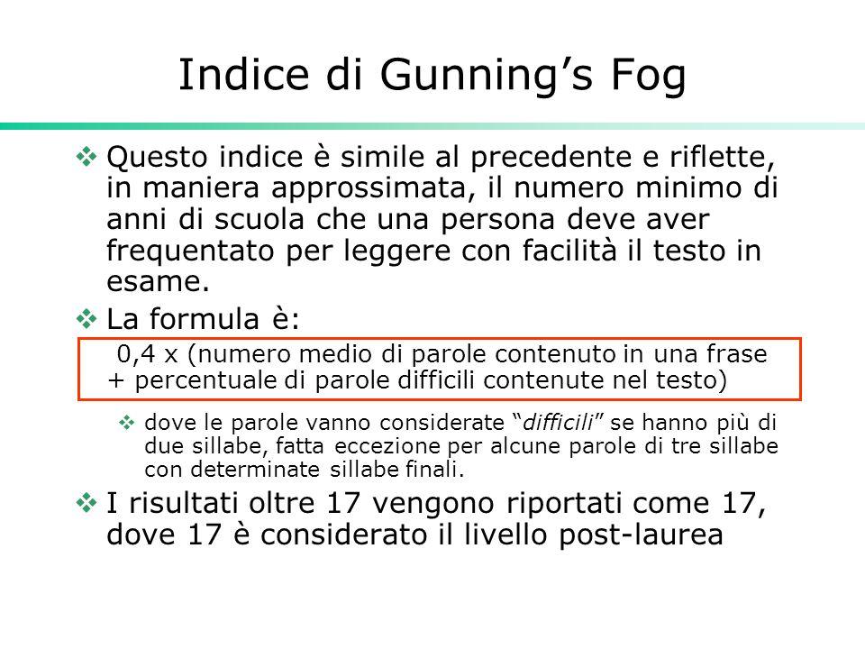 Indice di Gunning's Fog  Questo indice è simile al precedente e riflette, in maniera approssimata, il numero minimo di anni di scuola che una persona