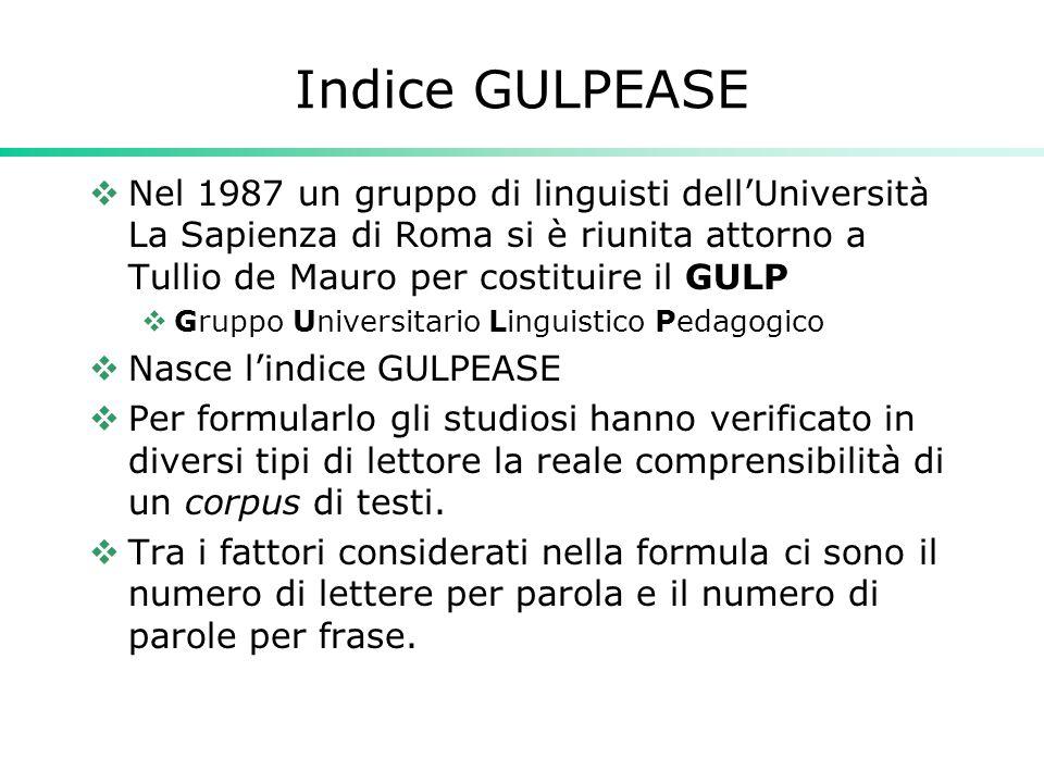 Indice GULPEASE  Nel 1987 un gruppo di linguisti dell'Università La Sapienza di Roma si è riunita attorno a Tullio de Mauro per costituire il GULP 