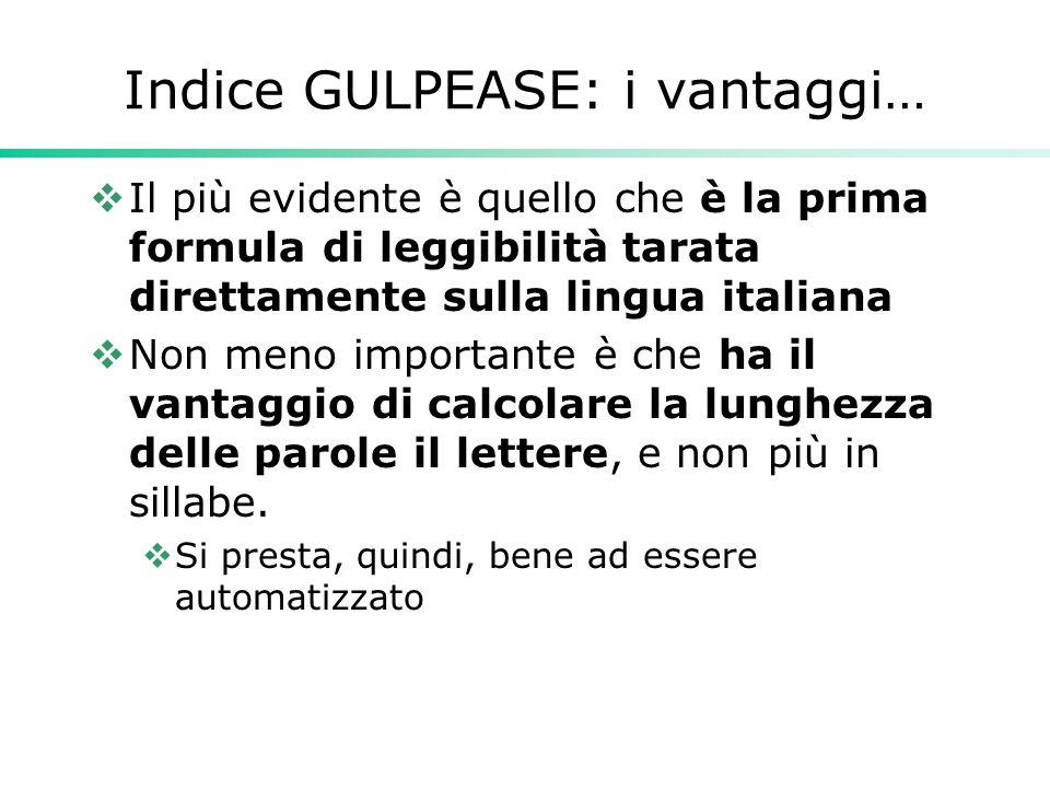 Indice GULPEASE: i vantaggi…  Il più evidente è quello che è la prima formula di leggibilità tarata direttamente sulla lingua italiana  Non meno imp