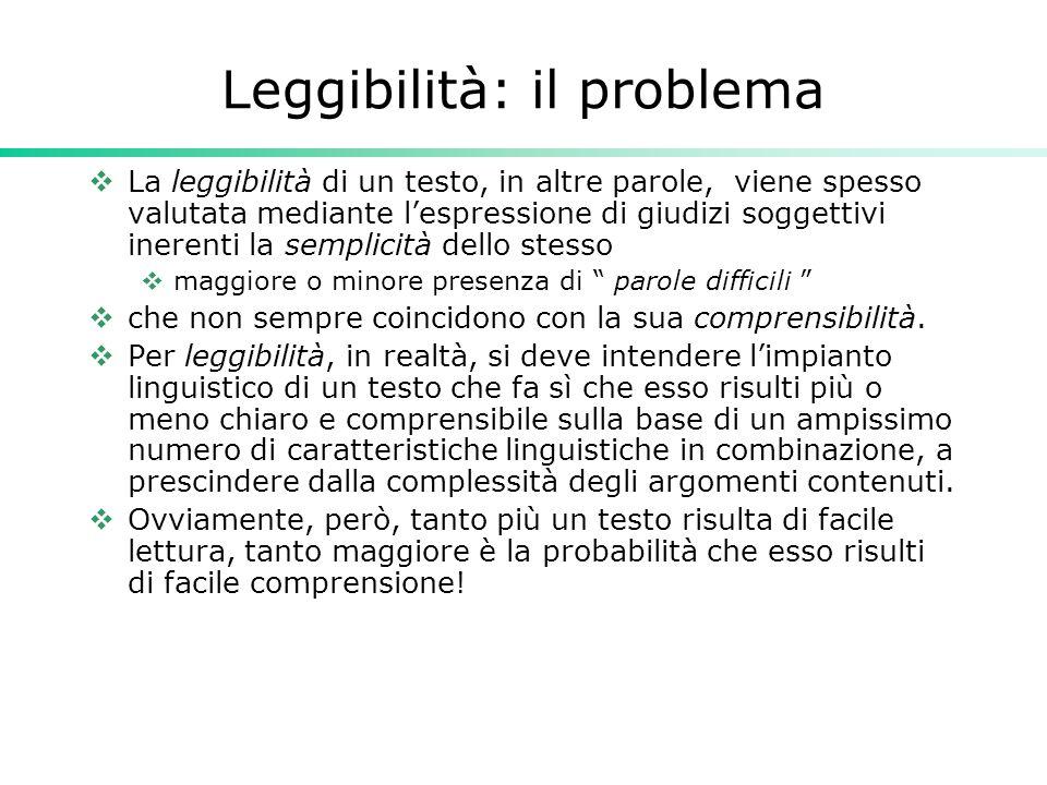 Leggibilità: il problema  La leggibilità di un testo, in altre parole, viene spesso valutata mediante l'espressione di giudizi soggettivi inerenti la