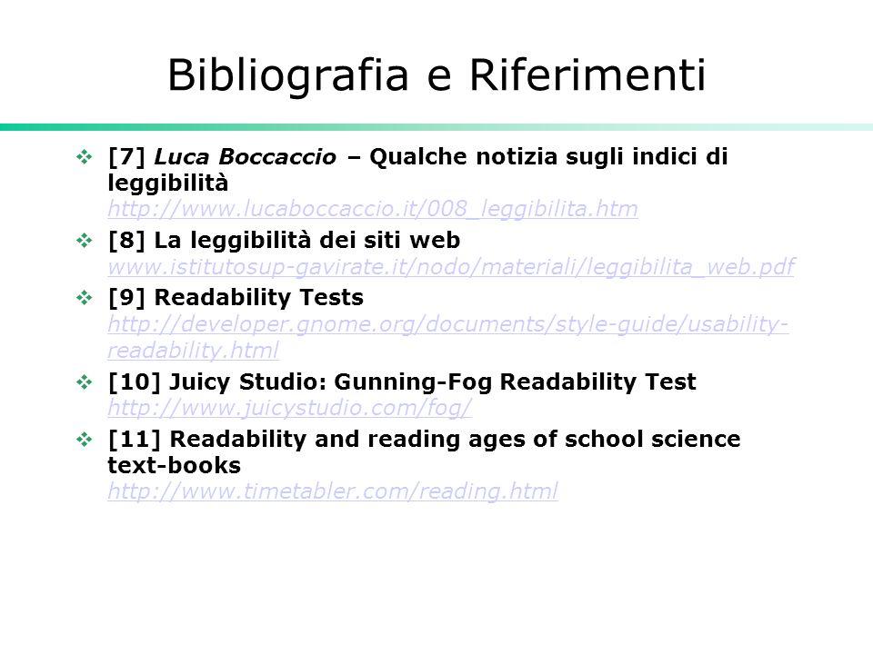 Bibliografia e Riferimenti  [7] Luca Boccaccio – Qualche notizia sugli indici di leggibilità http://www.lucaboccaccio.it/008_leggibilita.htm http://w