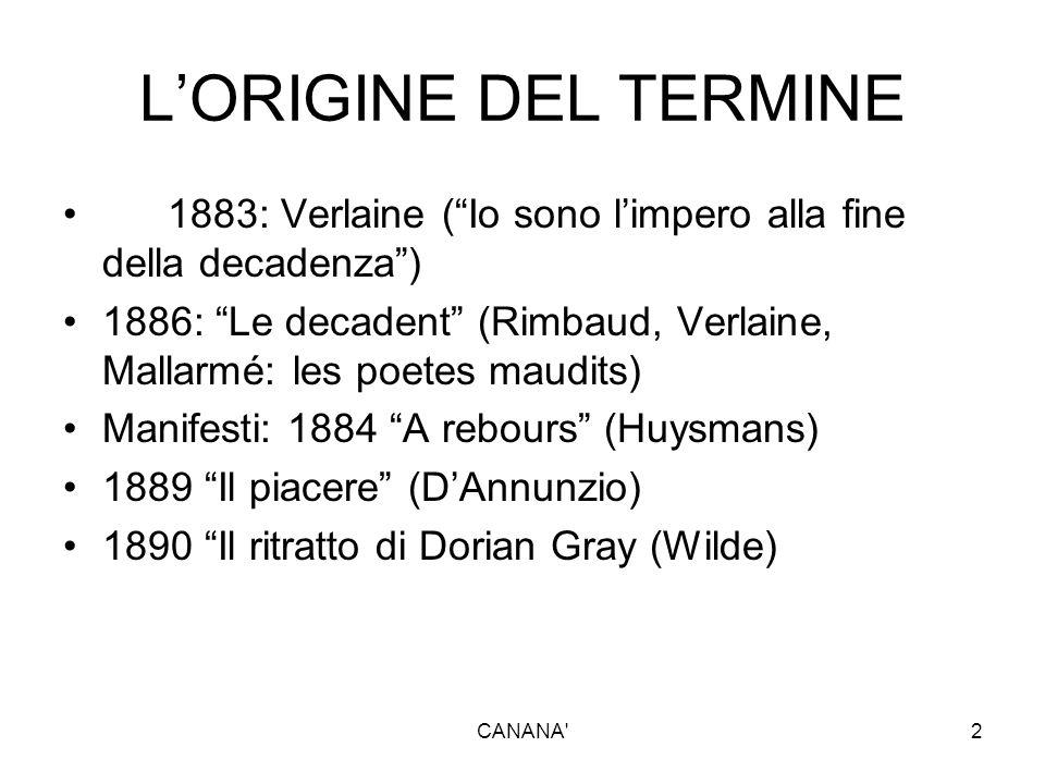 """L'ORIGINE DEL TERMINE 1883: Verlaine (""""Io sono l'impero alla fine della decadenza"""") 1886: """"Le decadent"""" (Rimbaud, Verlaine, Mallarmé: les poetes maudi"""