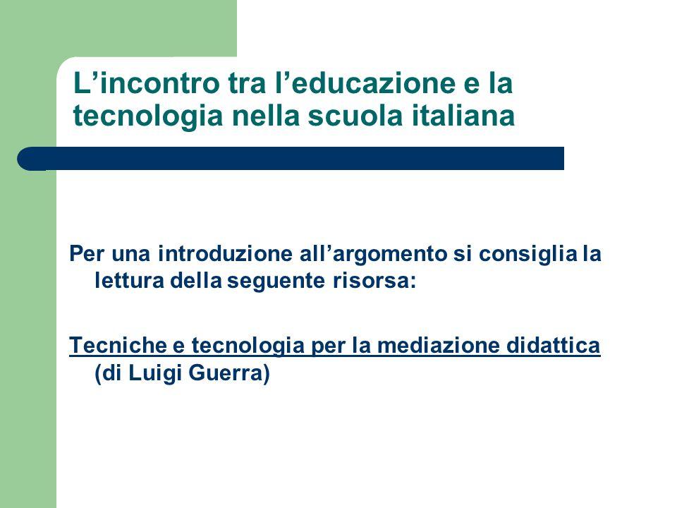 L'incontro tra l'educazione e la tecnologia nella scuola italiana Per una introduzione all'argomento si consiglia la lettura della seguente risorsa: T