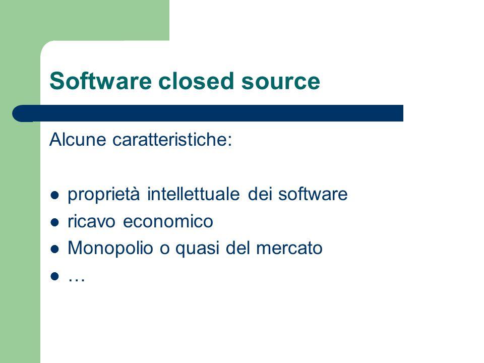 Software closed source Alcune caratteristiche: proprietà intellettuale dei software ricavo economico Monopolio o quasi del mercato …