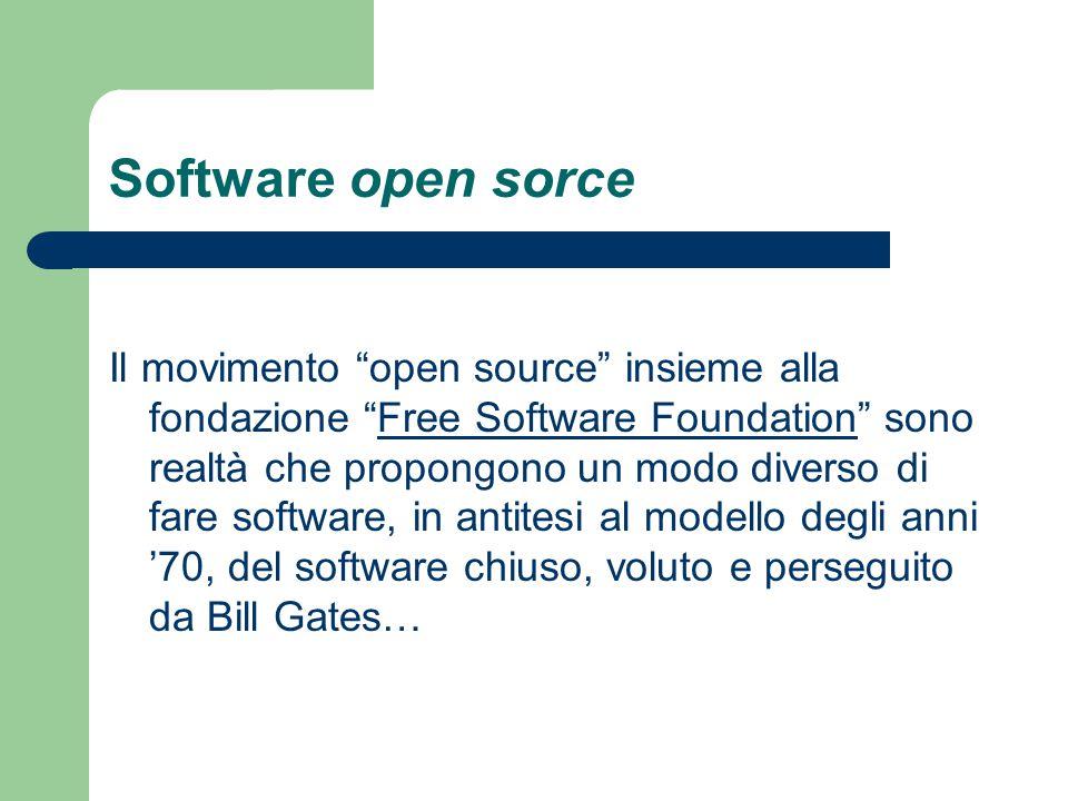 """Software open sorce Il movimento """"open source"""" insieme alla fondazione """"Free Software Foundation"""" sono realtà che propongono un modo diverso di fare s"""