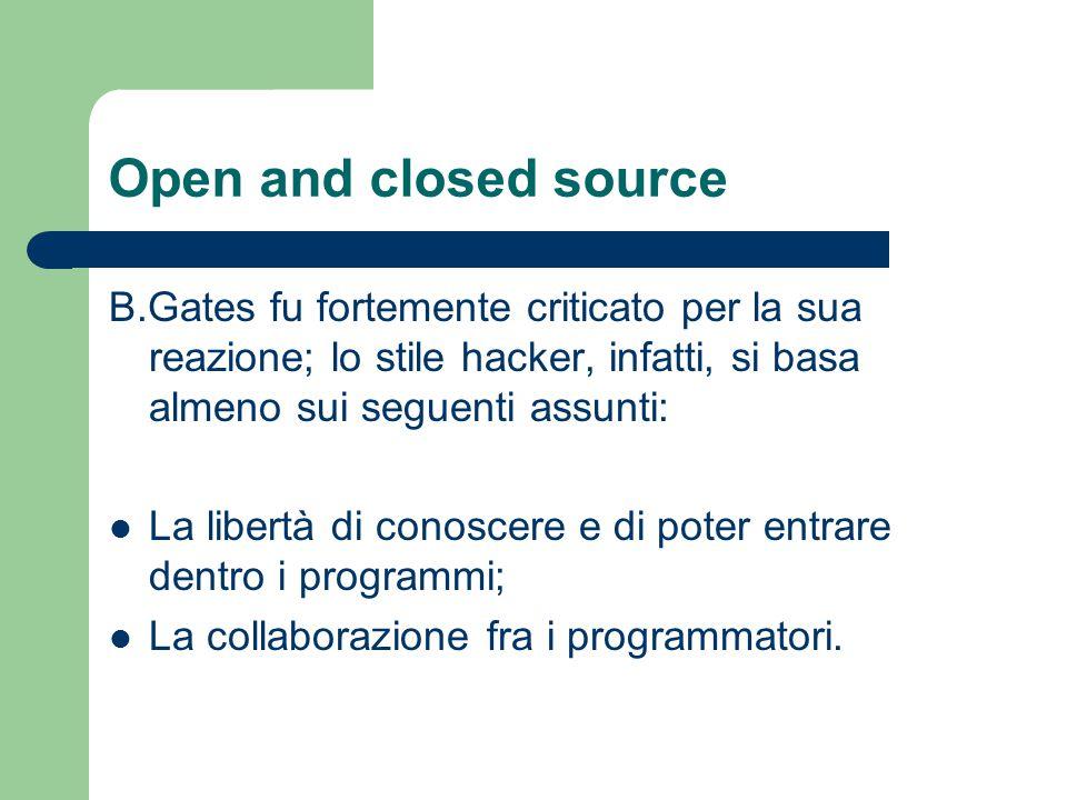 Open and closed source B.Gates fu fortemente criticato per la sua reazione; lo stile hacker, infatti, si basa almeno sui seguenti assunti: La libertà