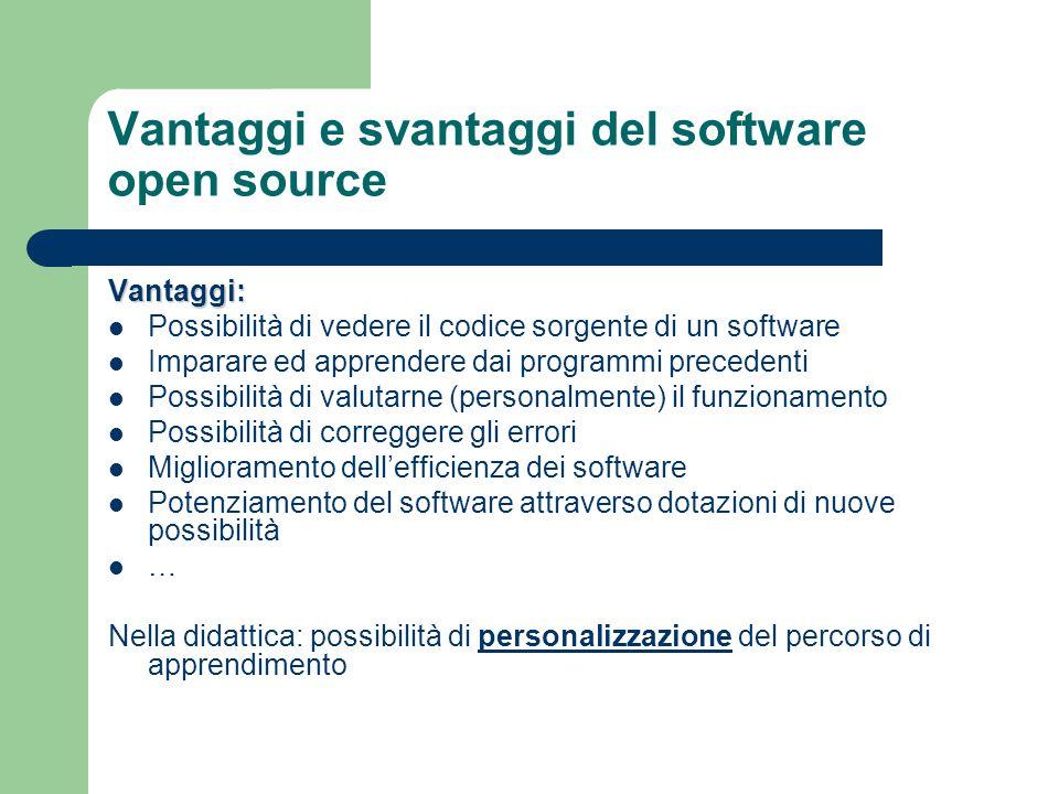 Vantaggi e svantaggi del software open source Vantaggi: Possibilità di vedere il codice sorgente di un software Imparare ed apprendere dai programmi p