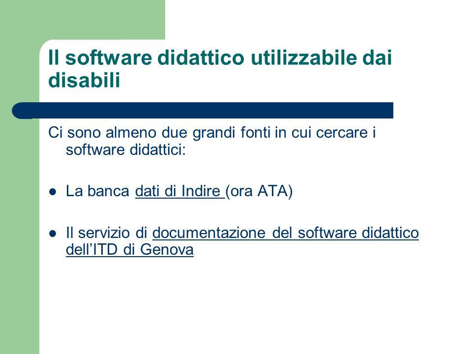 Il software didattico utilizzabile dai disabili Ci sono almeno due grandi fonti in cui cercare i software didattici: La banca dati di Indire (ora ATA)