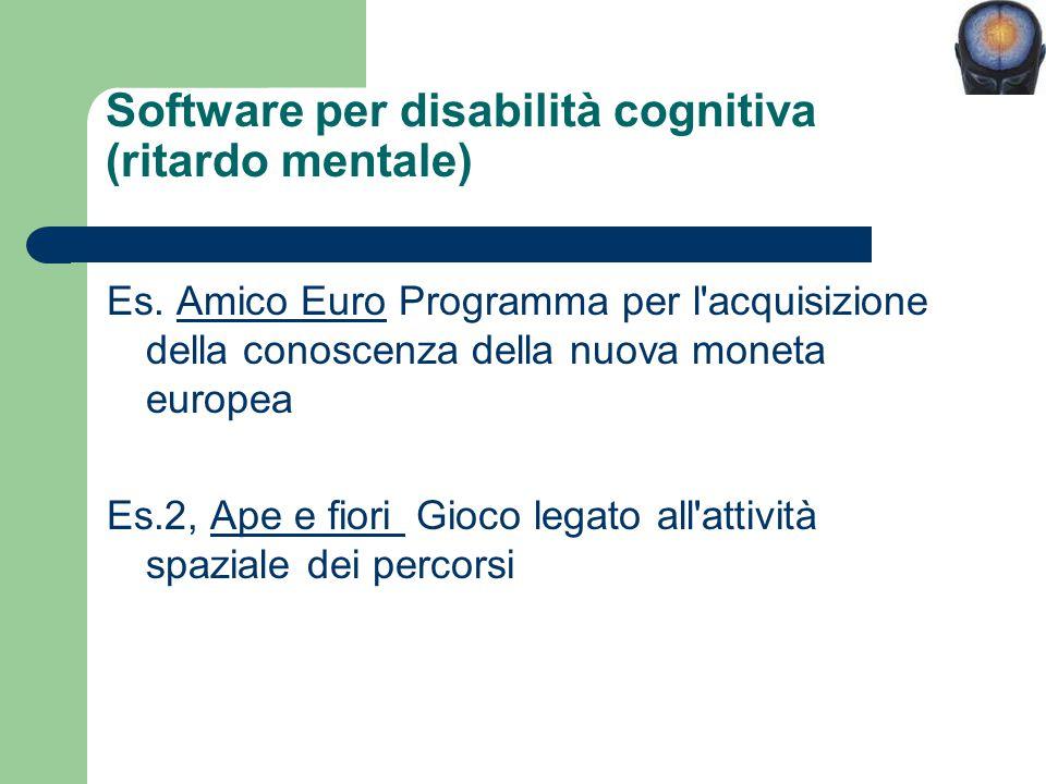 Software per disabilità cognitiva (ritardo mentale) Es. Amico Euro Programma per l'acquisizione della conoscenza della nuova moneta europeaAmico Euro