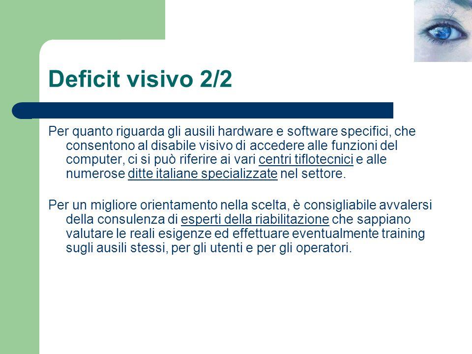 Deficit visivo 2/2 Per quanto riguarda gli ausili hardware e software specifici, che consentono al disabile visivo di accedere alle funzioni del compu