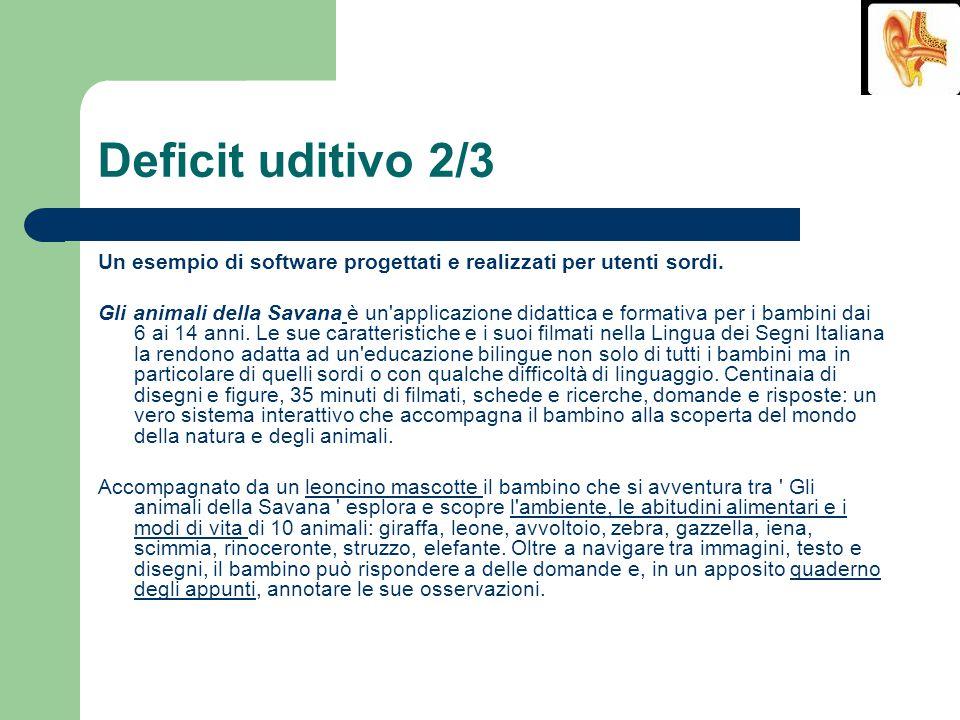 Deficit uditivo 2/3 Un esempio di software progettati e realizzati per utenti sordi. Gli animali della Savana è un'applicazione didattica e formativa
