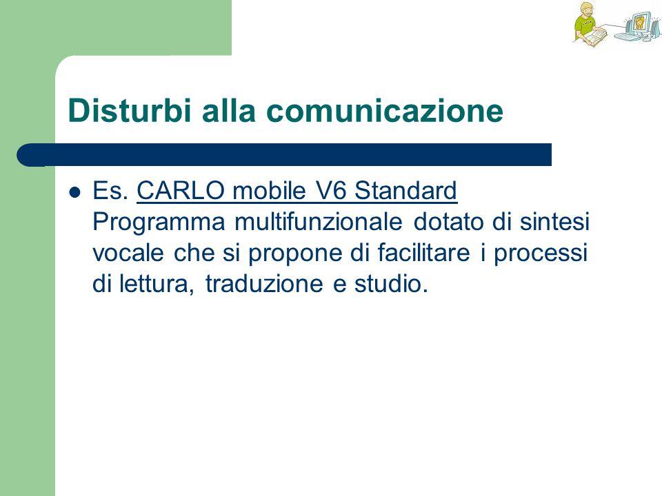 Disturbi alla comunicazione Es. CARLO mobile V6 Standard Programma multifunzionale dotato di sintesi vocale che si propone di facilitare i processi di