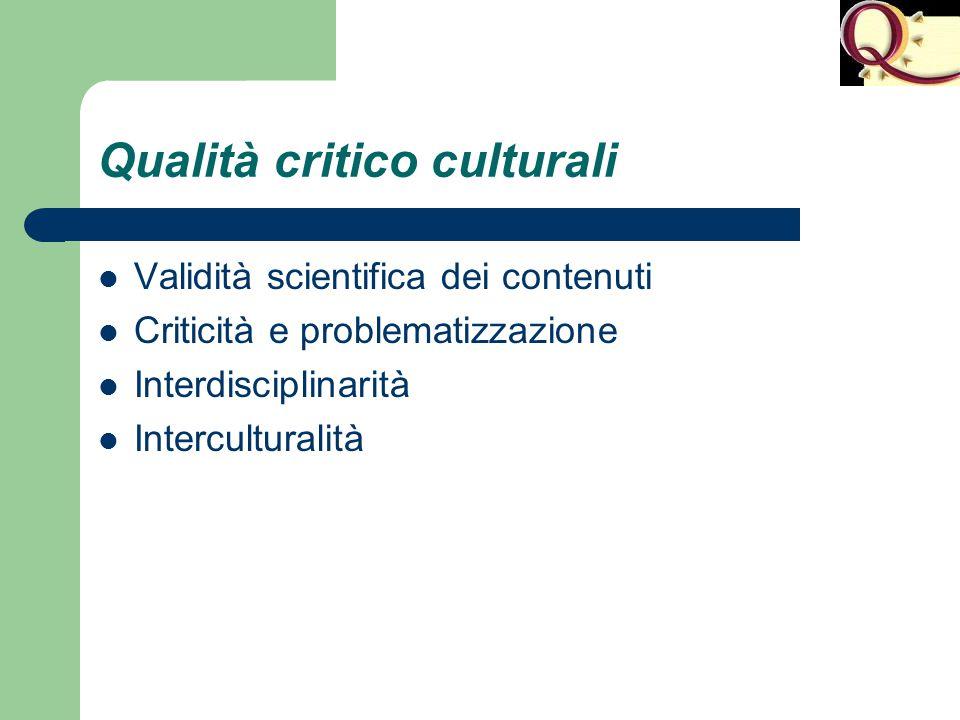 Qualità critico culturali Validità scientifica dei contenuti Criticità e problematizzazione Interdisciplinarità Interculturalità