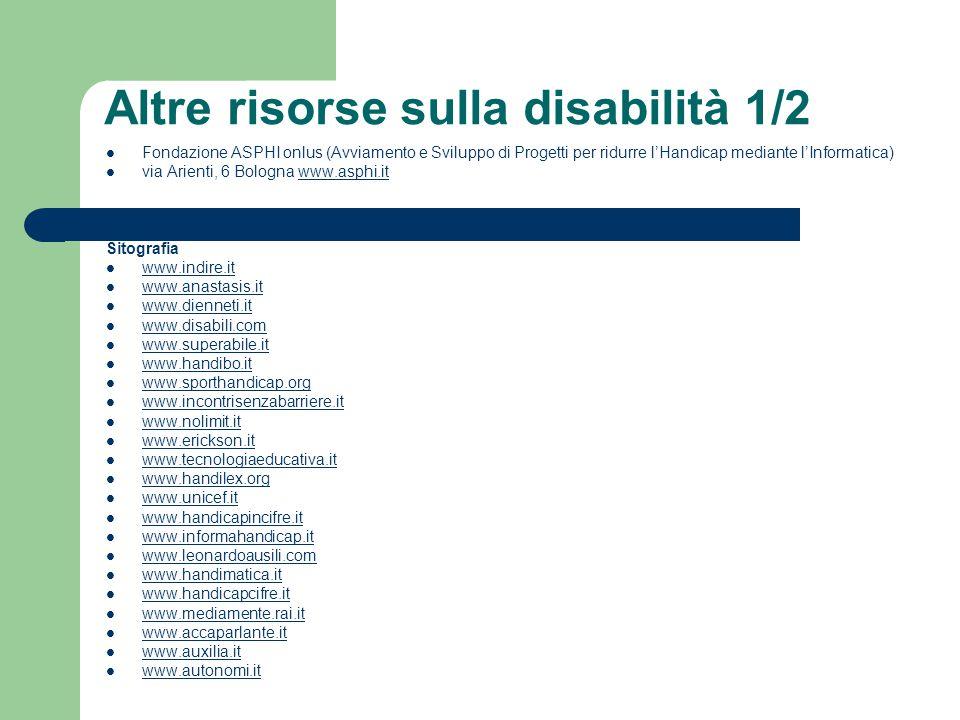 Altre risorse sulla disabilità 1/2 Fondazione ASPHI onlus (Avviamento e Sviluppo di Progetti per ridurre l'Handicap mediante l'Informatica) via Arient