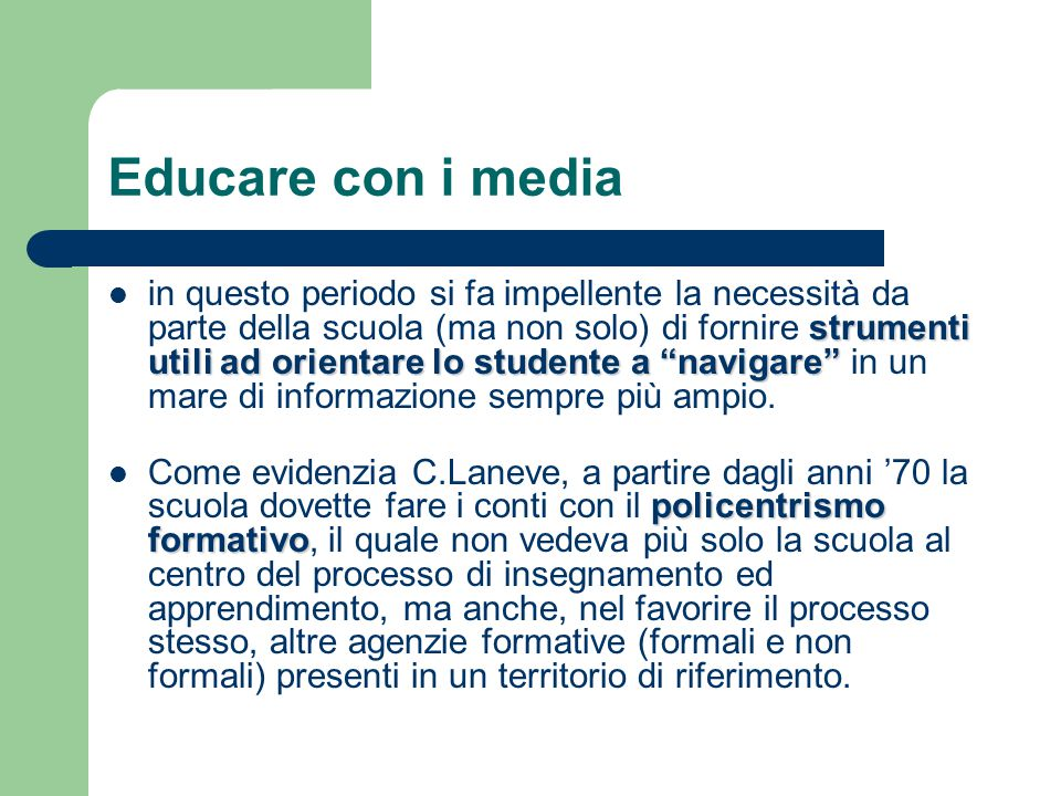 """Educare con i media strumenti utili ad orientare lo studente a """"navigare"""" in questo periodo si fa impellente la necessità da parte della scuola (ma no"""