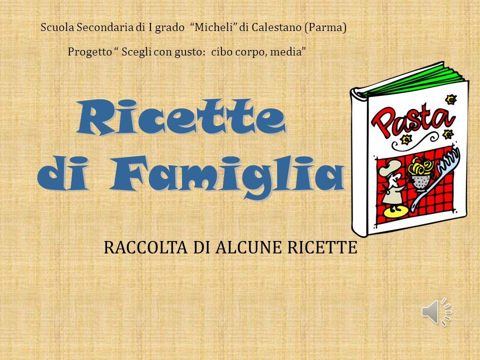 RACCOLTA DI ALCUNE RICETTE Scuola Secondaria di I grado Micheli di Calestano (Parma) Progetto Scegli con gusto: cibo corpo, media