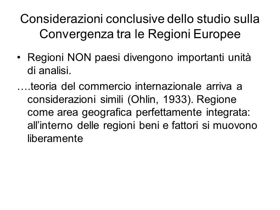 Considerazioni conclusive dello studio sulla Convergenza tra le Regioni Europee Regioni NON paesi divengono importanti unità di analisi.