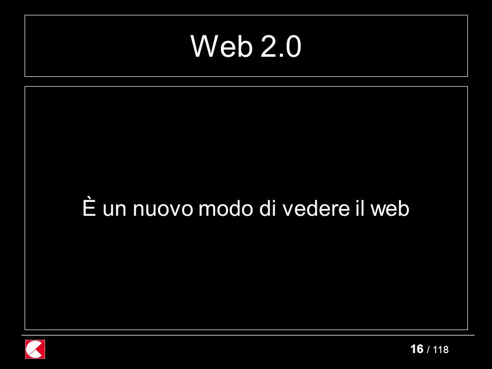 17 / 118 Web 2.0 Non è un software specifico, nè un marchio registrato