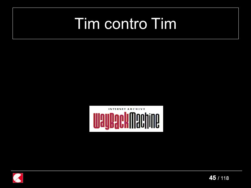 45 / 118 Tim contro Tim
