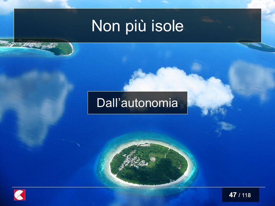47 / 118 Non più isole Dall'autonomia