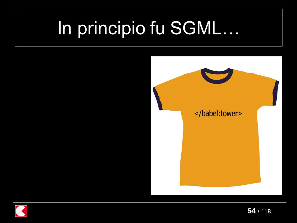 54 / 118 In principio fu SGML…